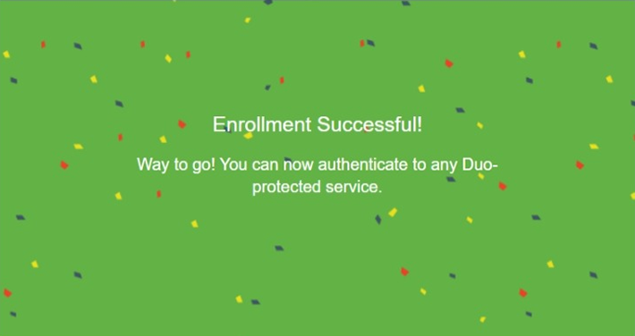 Image that reads: Enrollment Successful!  Way to go! You can now authenticate to any Duo-protected service.